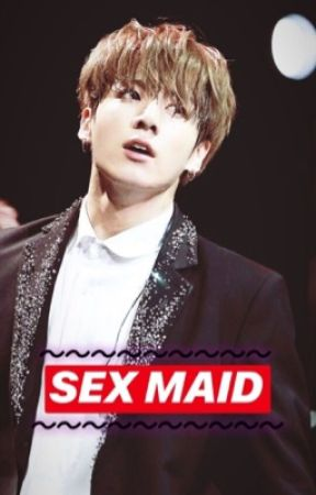 SEX MAID|J.JK  by jungkooksmutsdirty21