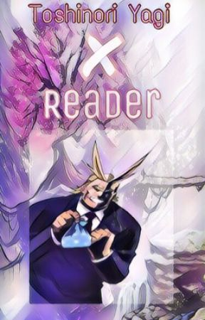 ALL MIGHT (Toshinori Yagi) X READER] | My Hero Academia