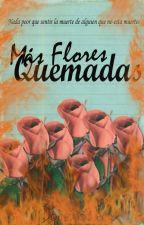 Mis Flores Quemadas© by Dopesgoodx