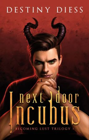 Next-Door Incubus (Becoming Lust Trilogy 1) by beautifullybrutal