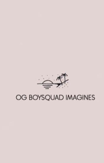 Og Boy squad imagines - C - Wattpad