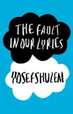 The Fault In Our Lyrics by YosefShulem