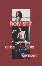 Holy Sh*t ?  | A Quinn Fabray Story by gentgent
