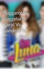 Ruggarol Vs Ruggelaria, Karol Vs Candelaria. by Mhi333