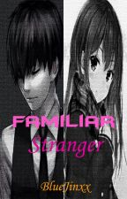Familiar Stranger by BlueJinxx