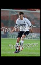 The Player-פאנפיק על לואי טומלינסון by OpalDirection