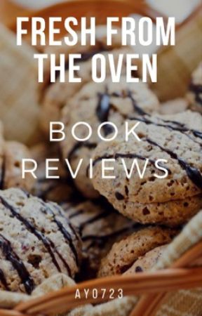 Fresh From The Oven Book Reviews ~Closed For Catch-Up~ by ayo723