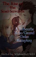 The Rise of the Semi-Servants: A Literate Fate/GO Roleplay  by wisdomtheOWL