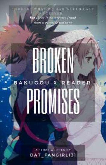 Broken Promises (Bakugou X Reader) - • pĸ-cнan • - Wattpad