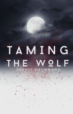 Taming the Wolf {Currently Being Rewritten} by SophiaADrummond