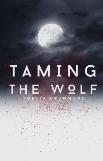 Taming the Wolf {Currently Being Rewritten}