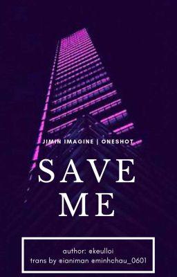 Đọc truyện [v-trans] Jimin | Save Me