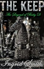 THE KEEP: THE LEGEND OF BABY D (3) by byRedonfire