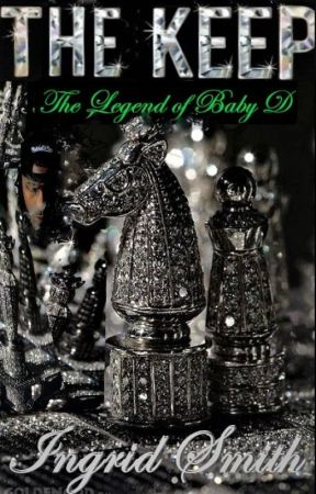 THE KEEP: THE LEGEND OF BABY D (BOOK 3) by byRedonfire