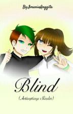 Blind (Antisepticeye x Reader) by ImaniaAnggita