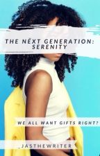 The Next Generation: Serenity (Book 4) by _jasthewriter