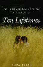 Ten Lifetime by Eliza_Elson