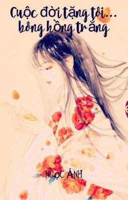 Đọc truyện Cuộc đời tặng tôi... bông hồng trắng