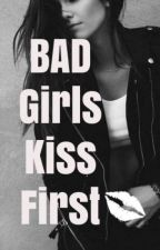 Bad Girls Kiss First by ThePAProphetess