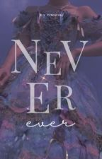 NEVER EVER.  /  k.yg x bb by anxiline