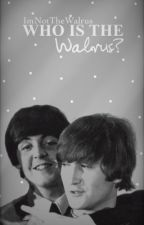 WHO IS THE WALRUS? | mclennon/the beatles fanfiction by ImNotTheWalrus