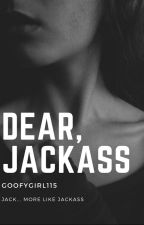 Dear, Jackass (COMPLETED) by Goofygirl115
