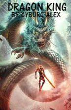 DRAGON KING by CyborgAlex7