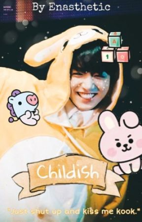 Childish | Jungkook x Reader (Slow updates) by enasthetic