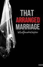 That Arranged Marriage by bluefountainpen