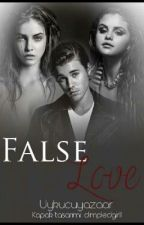 False Love ( Justin Bieber Fan Fiction) by Uykucuyazaar