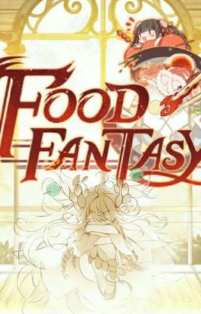Food Fantasy | The Guide - 04 | Fondness Dishes - Wattpad