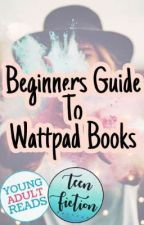 Beginners Guide To Wattpad Books by chocoenthusiast