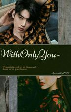 With Only You|| Jeon JungKook || BangtanBoys  by Amaranthine7722