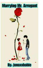 Marrying Mr. Arrogant ( #Wattys2k18 ) by jonaxxbabie