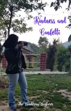 Kindness and Confetti by TheWanderingWayfarer