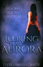 Looking For Aurora (On going) by LittleMissSecrecy