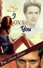 Do I love you........?!_( Niall horan ) by reemashour