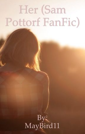 Her (Sam Pottorf fanfic) by frickinflowers