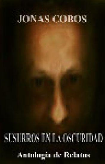 Susurros en la Oscuridad (Antología de Relatos Cortos)