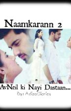 Naamkarann 2 (AvNeil Ki Nayi Dastaan) by AdizaDiaries