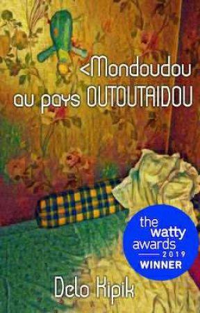Mondoudou au pays Outoutaidou (Wattys 2019) by DelEauquipique