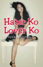 ♥ Hater Ko Lover Ko ♥ by LuciferSlayer