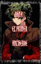 BHNA : EL PRIMER ANTIHEROE by Lord_Cormac