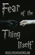 Fear of the Thing Itself || SLOW UPDATES by WiseLikeARavenclaw