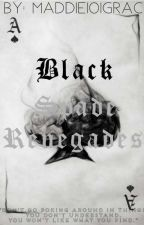 Black Spade Renegades ✔ by Maddie101Grace