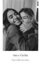 Ana e Cecília - O que o filme não contou  by madratella
