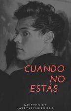 Cuando no estás | one shot » h.s by Harryssyndromex