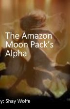 The Amazon Moon Pack's Alpha by Shay_Skythorn