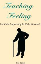 Teaching Feeling: La Vida Especial y la Vida General. by EzoLecter