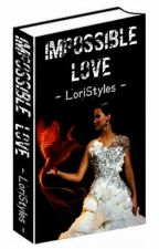 Impossible Love by LoriStyles2769